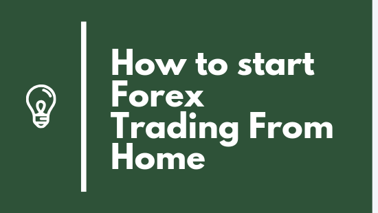 Learn the steps to How To Start Forex trading From Home