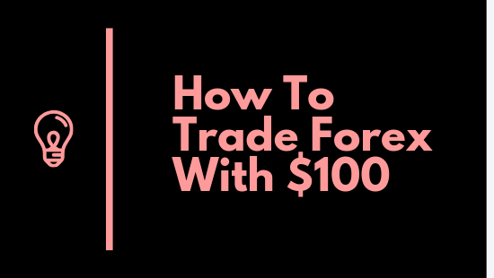 How To Trade Forex With $100 In Just 5 Minutes